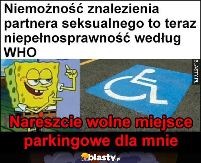 Niemożność znalezienia partnera seksualnego to teraz niepełnosprawność według WHO, nareszcie wolne miejsce parkingowe dla mnie Spongebob