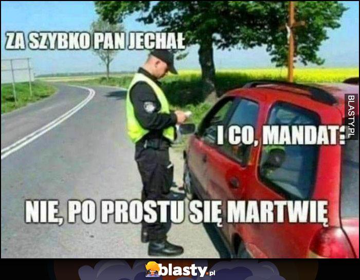 Policjant: za szybko pan jechał panie kierowco, i co, mandat? Nie, po prostu się martwię