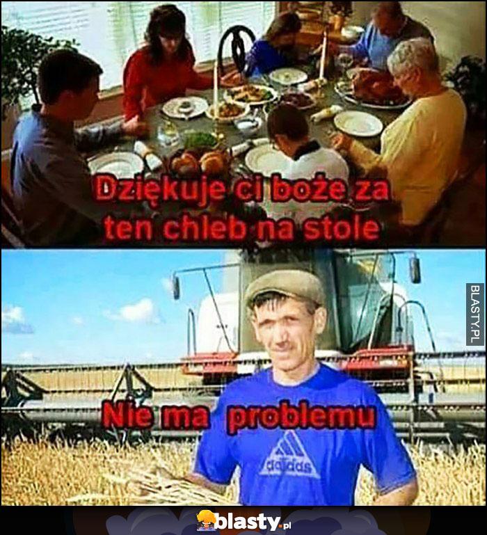 Dziękuję ci boże za ten chleb na stole, rolnik: nie ma problemu