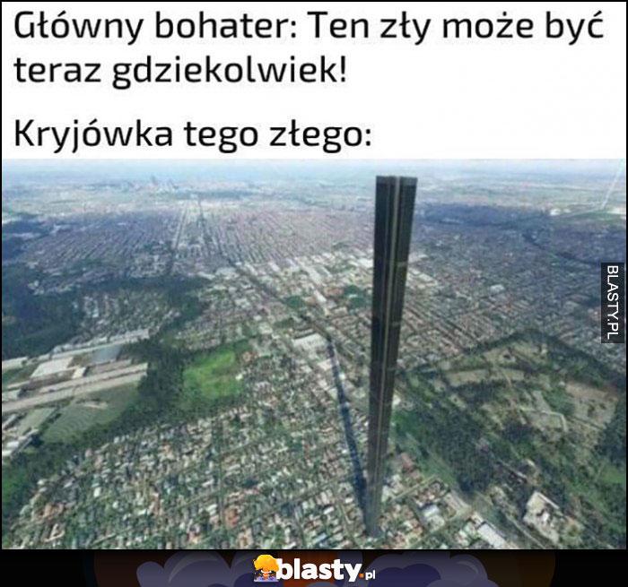Główny bohater: ten zły może być teraz gdziekolwiek, kryjówka tego złego najwyższa wieża w mieście