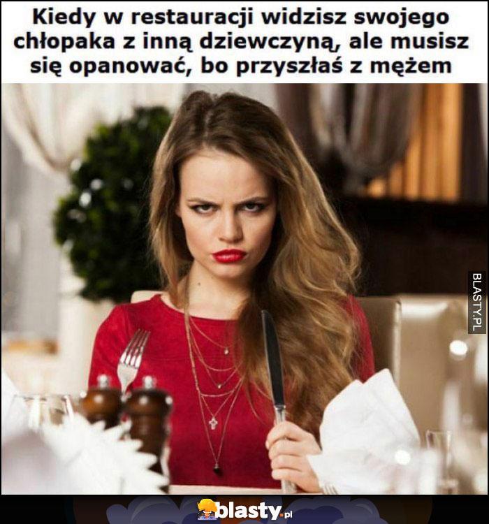 Kiedy w restauracji widzisz swojego chłopaka z inną dziewczyną, ale musisz się opanować, bo przyszłaś z mężem