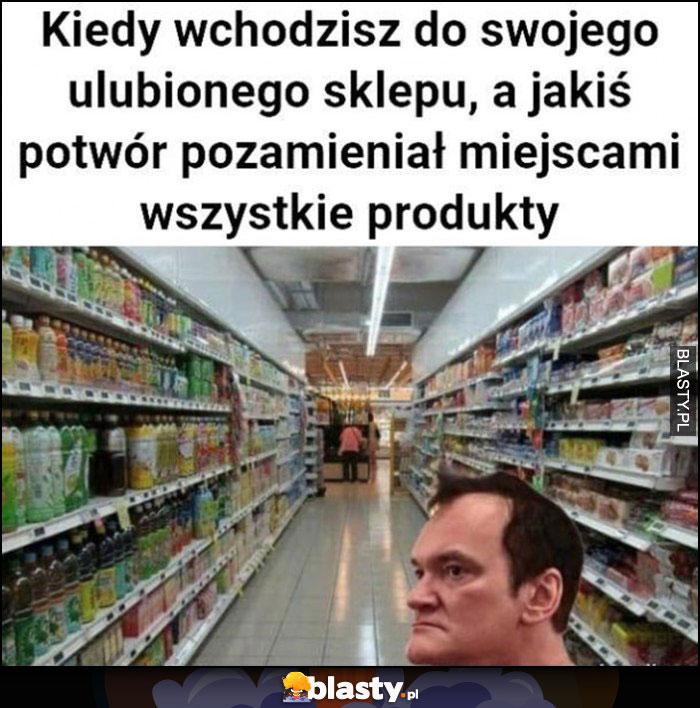 Kiedy wchodzisz do swojego ulubionego sklepu, a jakiś potwór pozamieniał miejscami wszystkie produkty Quentin Tarantino