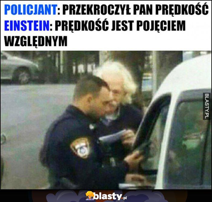 Policjant: przekroczył Pan prędkość, Einstein: prędkość jest pojęciem względnym