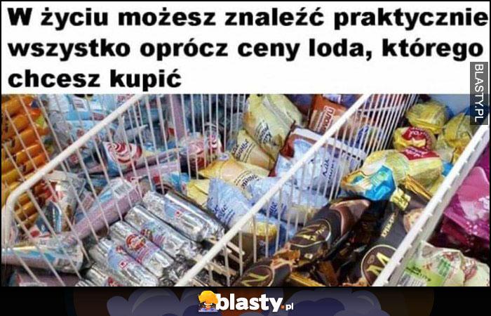 W życiu możesz znaleźć praktycznie wszystko oprócz cen loda, którego chcesz kupić