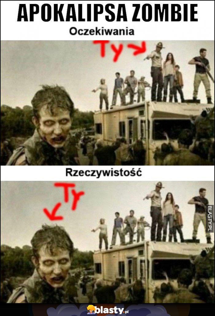 Apokalipsa zombie oczekiwania vs rzeczywistość ty jako zombie