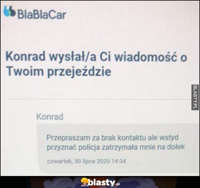BlaBlaCar: przepraszam za brak kontaktu, ale wstyd przyznać policja zatrzymała mnie na dołek