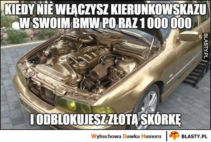 Kiedy nie włączysz kierunkowskazu w swoim BMW po raz milionowy i odblokujesz złotą skórkę