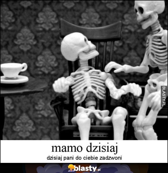 Mamo dzisiaj pani do Ciebie zadzwoni szkielet kościotrup