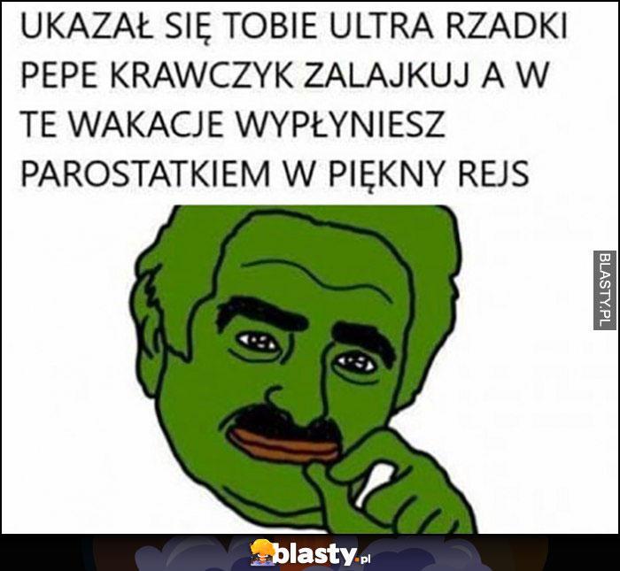 Ukasał się Tobie ultra rzadki Pepe Krawczyk, zalakuj a w te wakacje wypłyniesz parostatkiem w piękny rejs