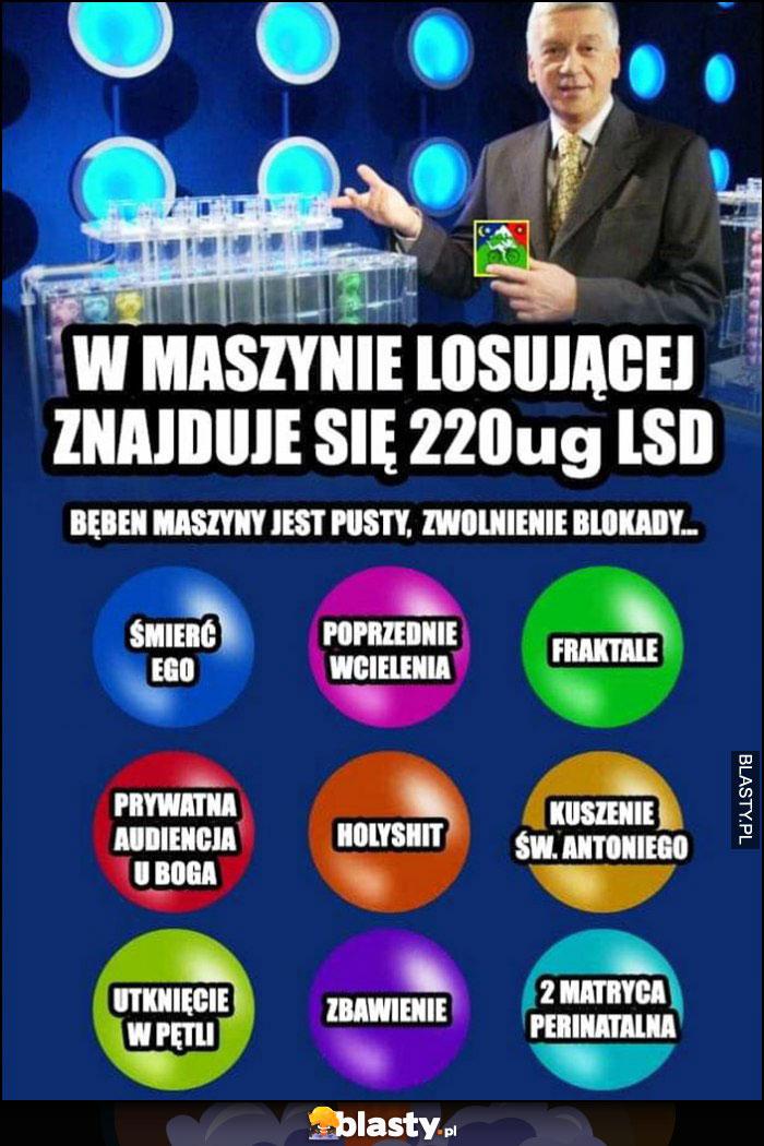 W maszynie losującej znajduje sę 200ug- LSD o się wydarzy losowanie lotto narkotyki faza ćpanie