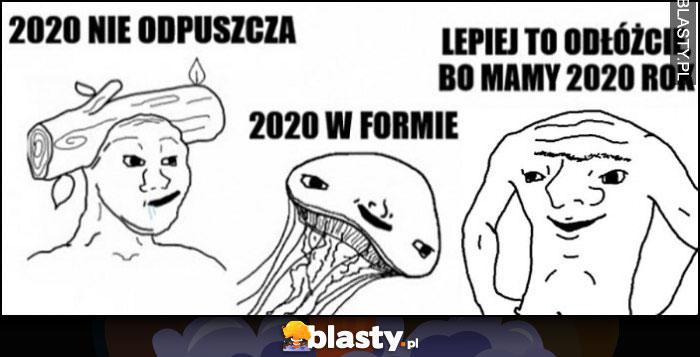 2020 nie odpuszcza, 2020 w formie, lepiej to odłóżcie bo mamy rok 2020