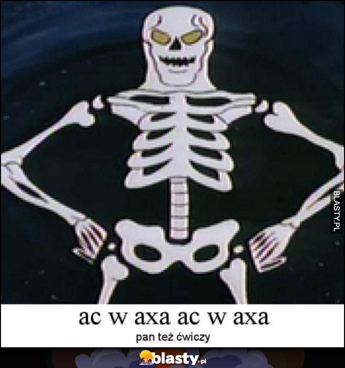 Ac w Axa, Ac w Axa, Pan też ćwiczy kościotrup szkielet Pudzian