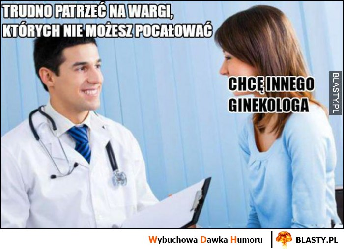 Lekarz: trudno patrzeć na wargi, których nie możesz pocałować, pacjentka: chcę innego ginekologa