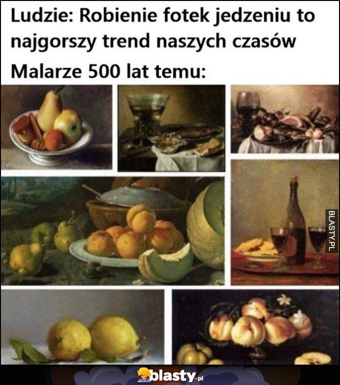 Ludzie: robienie fotek jedzeniu to najgorszy trend naszych czasów, malarze 500 lat temu malowali jedzenie