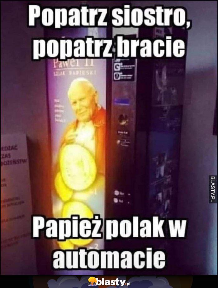 Popatrz siostro, popatrz bracie, papież Polak w automacie