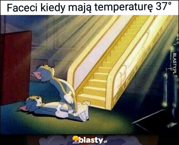 Faceci kiedy mają temperaturę 37 stopni idą do nieba