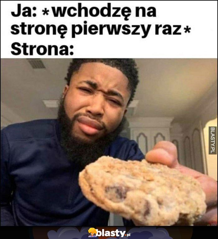 Ja: wchodzę na stronę pierwszy raz, strona daje mi ciasteczko cookies
