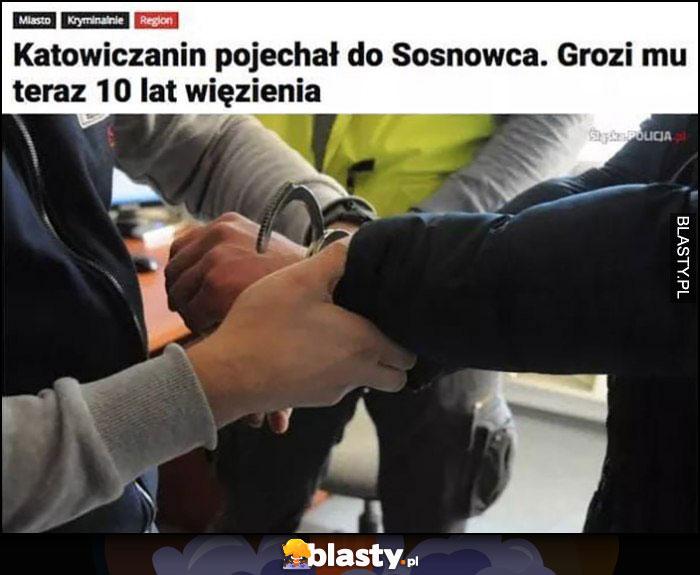 Katowiczanin pojechał do Sosnowca, grozi mu teraz 10 lat więzienia