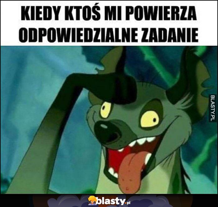 Kiedy ktoś powierza mi odpowiedzialne zadanie hiena Król Lew