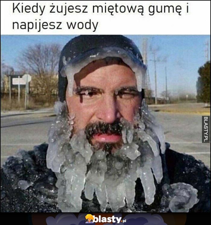 Kiedy żujesz miętową gumę i napijesz wody lód na twarzy