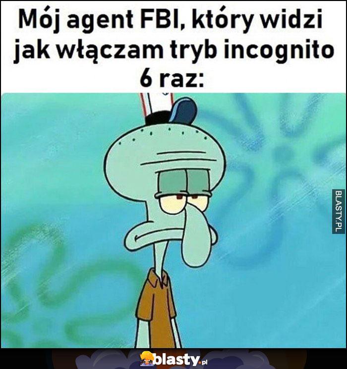 Mój agent FBI, który widzi jak włączam tryb incognito szósty raz Spongebob
