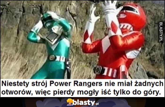 Niestety strój Power Rangers nie miał żadnych otworów, więc pierdy mogły iść tylko do góry
