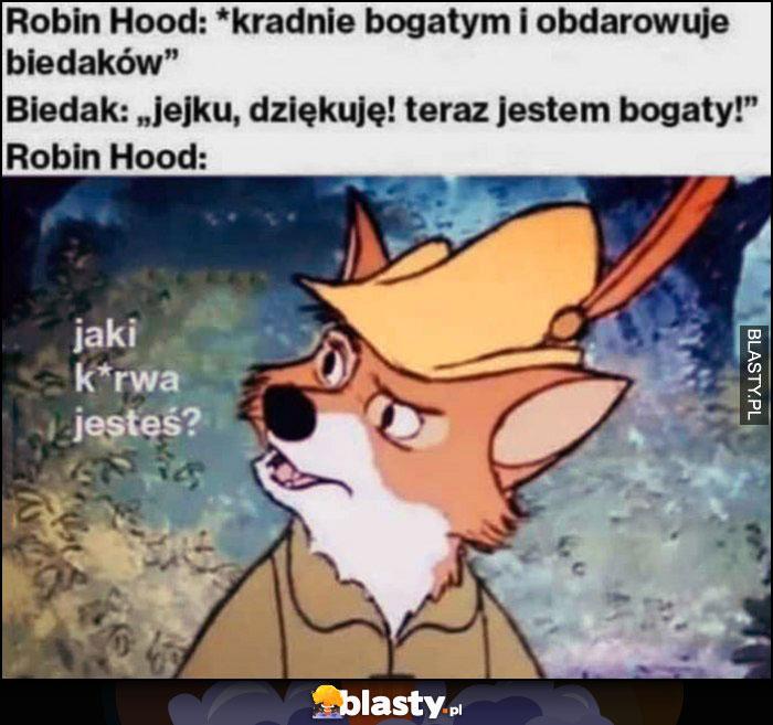 Robin Hood: kradnie bogatym i daje biednym, biedak: teraz jestem bogaty, Robin Hood: jaki jesteś?