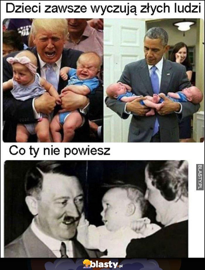 Dzieci zawsze wyczują złych ludzi Trump Obama, co Ty nie powiesz hitler