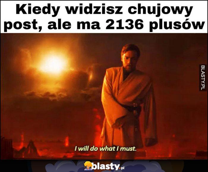 Kiedy widzisz kijowy post ale ma 2136 plusów, zrobię to co muszę Obi Wan-Kenobi Star Wars Gwiezdne Wojny