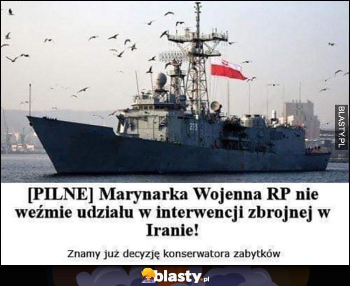 Pilne: marynarka wojenna nie weźmie udziało w interencji zbrojnej, znamy już decyzję konserwatora zabytków