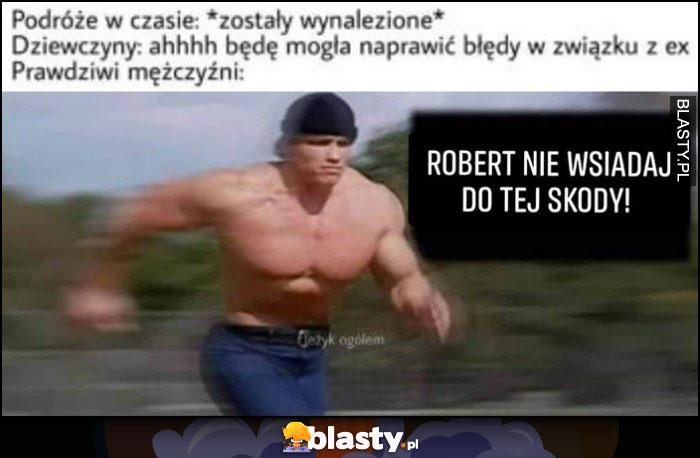 Podróże w czasie: zostały wynalezione, prawdziwi mężczyźni: Robert nie wsiadaj do tej Skody Kubica