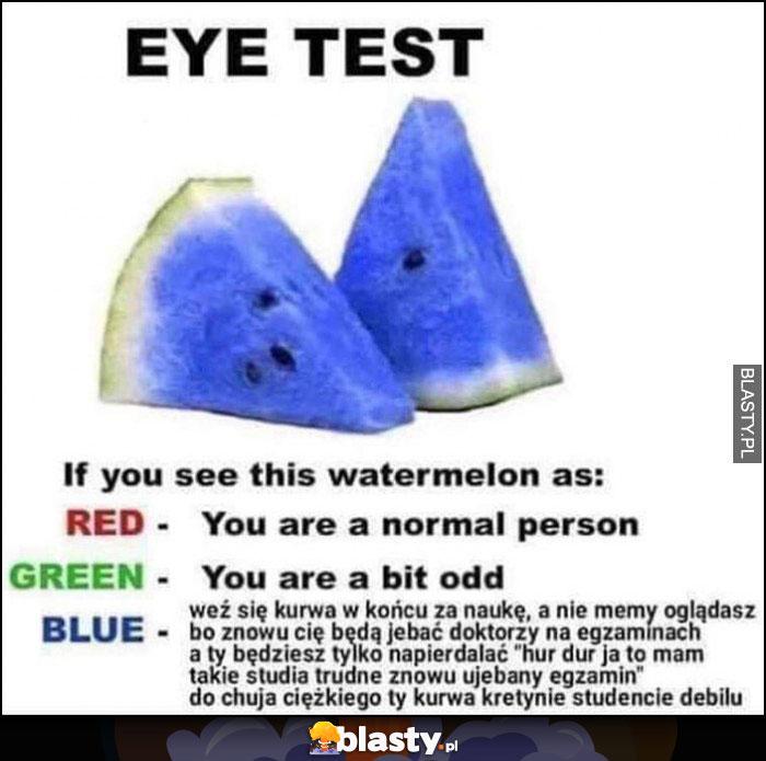 Test wzroku kolor arbuza niebieski weź się za naukę w końcu a nie memy oglądasz