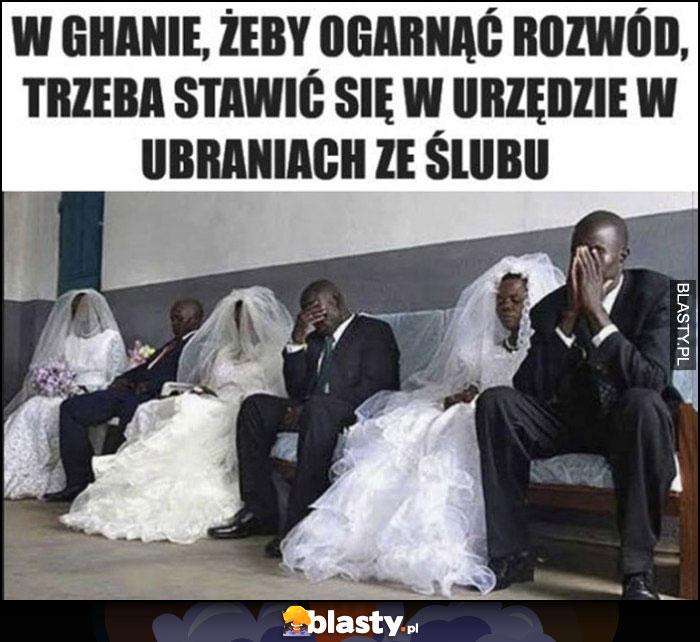 W Ghanie, żeby ogarnąć rozwód trzeba stawić się w urzędzie w ubraniach ze ślubu