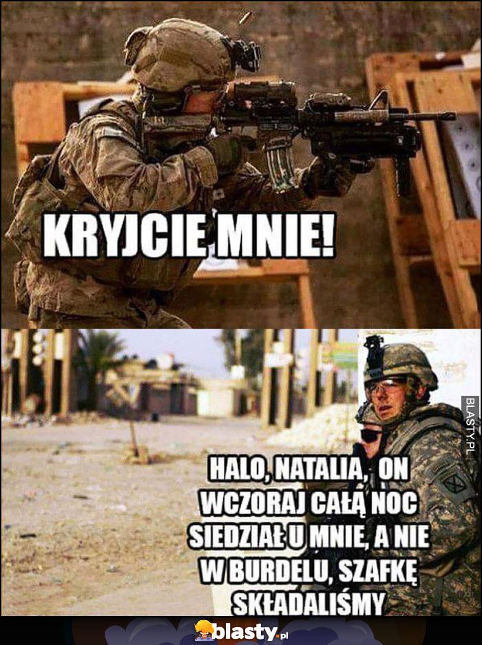 Żołnierz kryjcie mnie, halo Natalia on wczoraj całą noc siedział u mnie, a nie w burdelu, szafkę składaliśmy