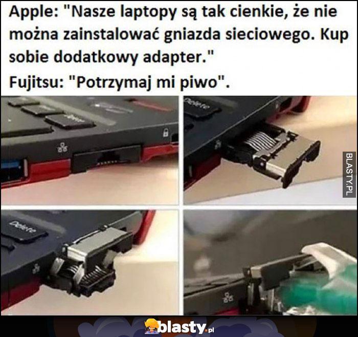 Apple nasze laptopy są za cienkie na gniazdo sieciowe, Fujitsu: potrzymaj mi piwo