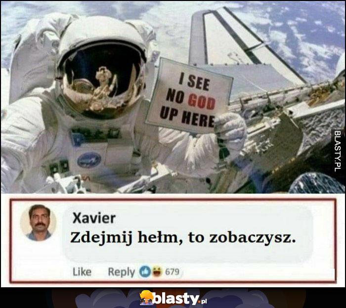 Astronauta kosmonauta nie widzę tu Boga, zdejmij hełm to zobaczysz