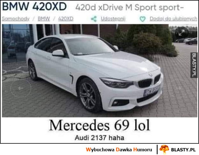 BMW 420XD, Mercedes 69 lol, Audi 2137 haha