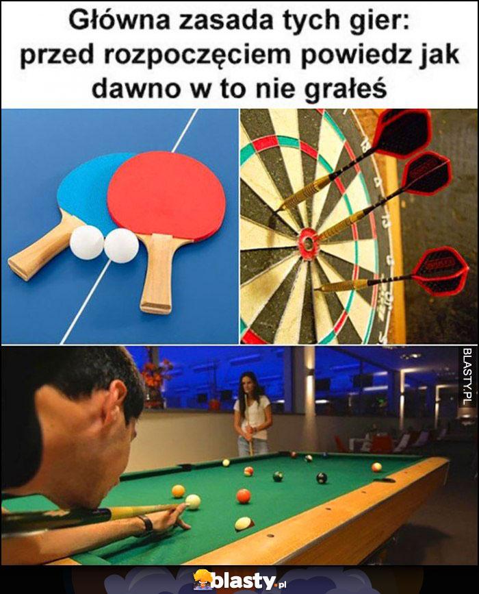 Główna zasada tych gier: przed rozpoczęciem powiedz jak dawno w to nie grałeś ping pong, rzutki, bilard