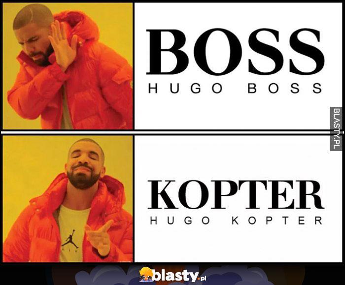 Hugo Boss, Drake nie chce woli Hugo Kopter