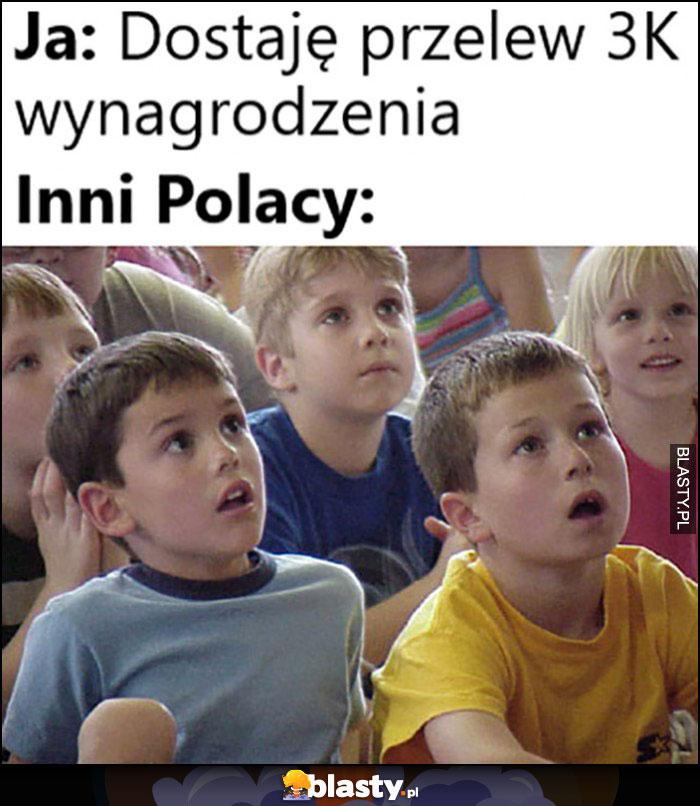 Ja: dostaję przelew 3k wynagrodzenia, inni Polacy: zdziwione dzieci