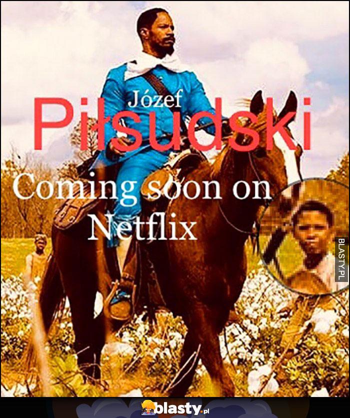 Józef Piłsudski wkrótce na Netflix czarny murzyn Django