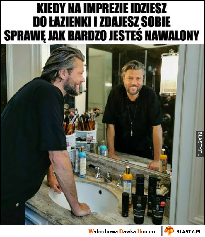 Kiedy na imprezie idziesz do łazienki i zdajesz sobie sprawę jak bardzo jesteś nawalony Oliwier Janiak