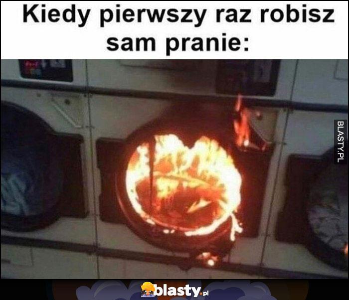 Kiedy pierwszy raz robisz sam pranie pralka płonie pali się