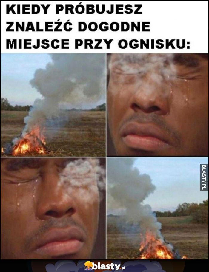 Kiedy próbujesz znaleźć dogodne miejsce przy ognisku dym leci w oczy