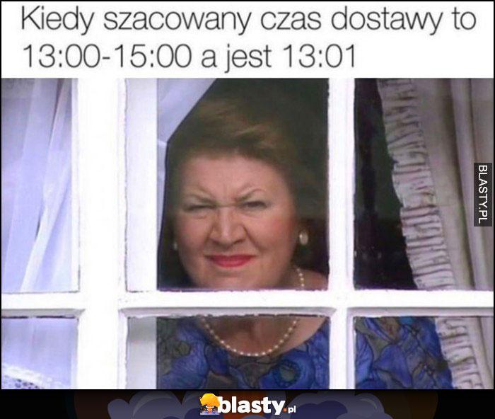 Kiedy szacowany czas dostawy to 13:00-15:00 a jest 13:01 wygląda przez okno