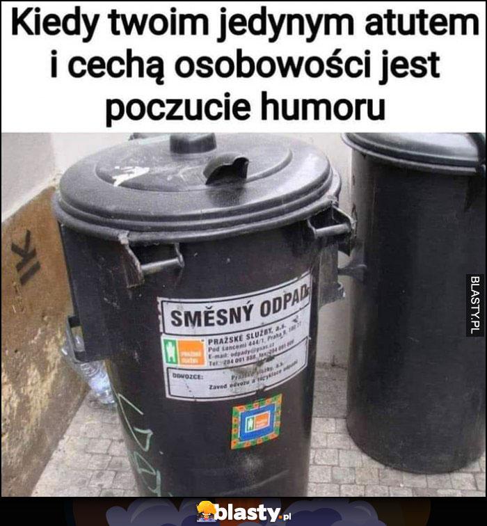 Kiedy Twoim jedynym atutem i cechą osobowości jest poczucie humoru kosz śmieszny odpad