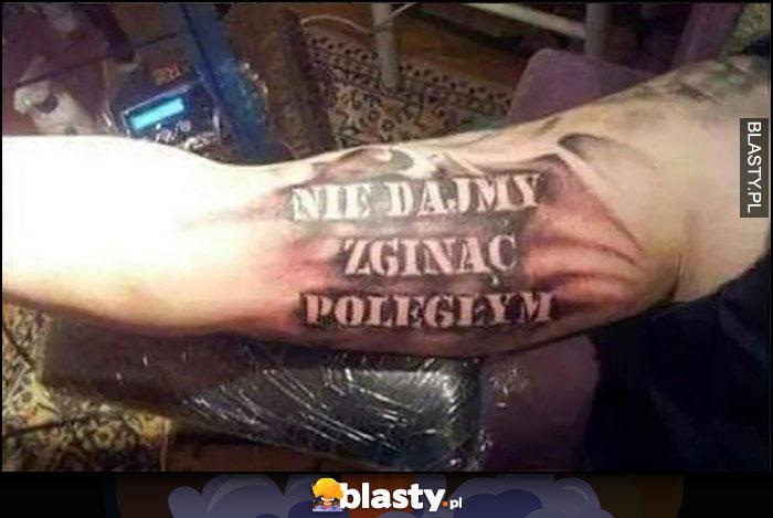 Nie dajmy zginąć poległym tatuaż dziara