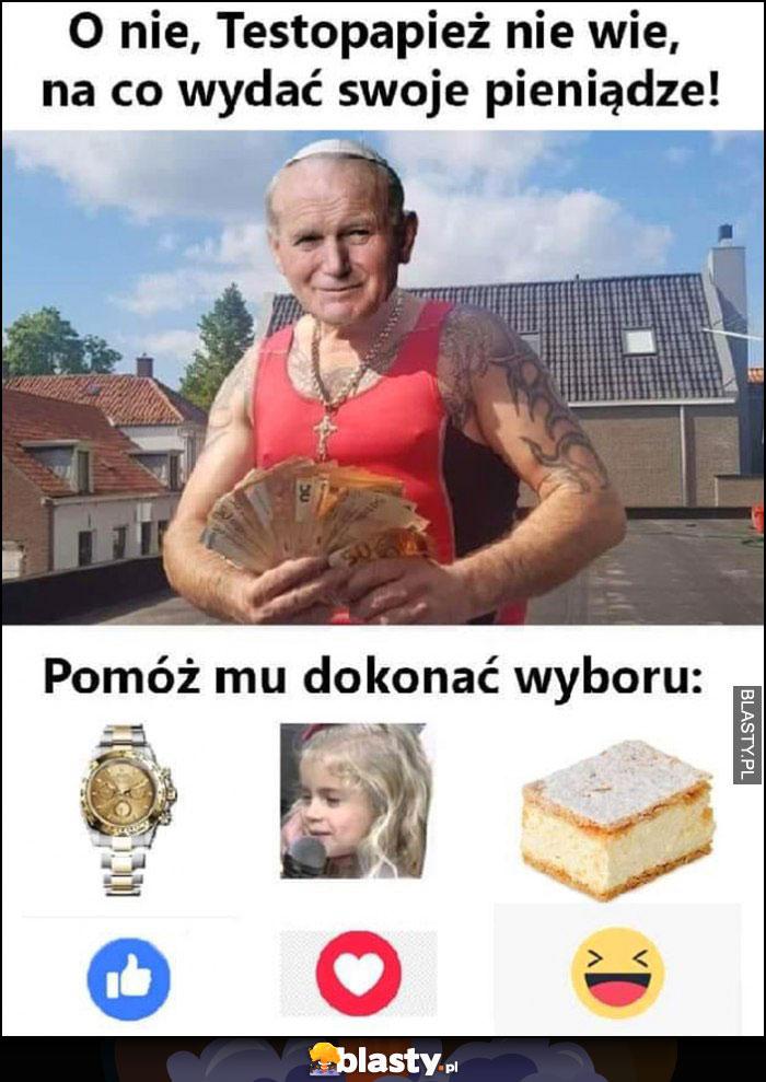 O nie Testopapież nie wie na co wydać swoje pieniądze, pomóż mu dokonać wyboru, zegarek dziewczynka kremówka