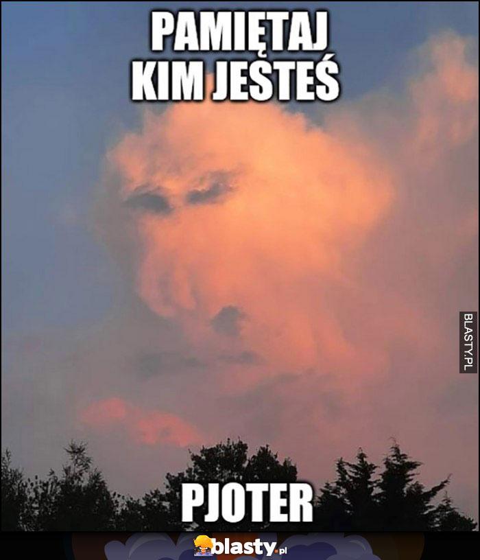 Pamiętaj kim jesteś Pioter nosacz małpa chmura