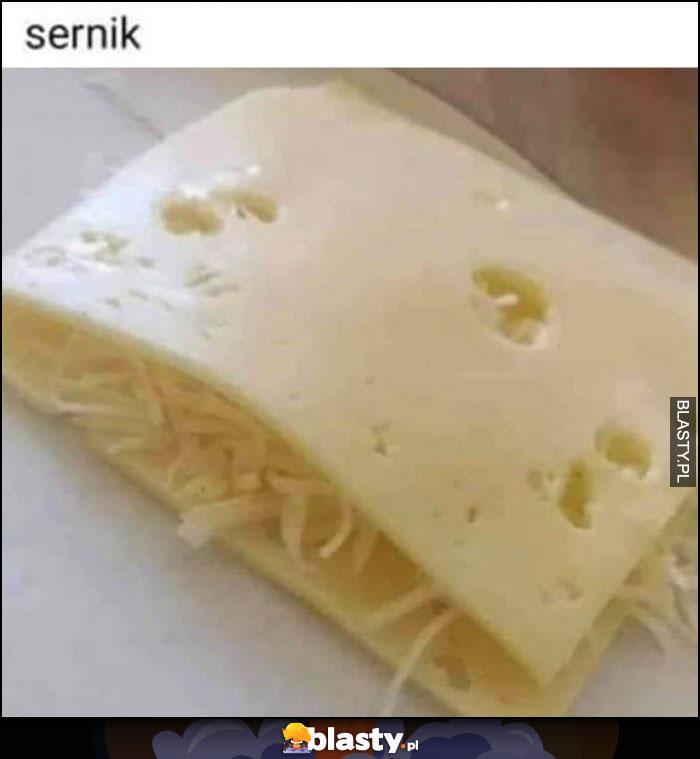 Sernik dosłownie ser z serem w środku ser
